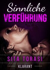 Sinnliche Verführung. Erotischer Liebesroman - Sita Torasi