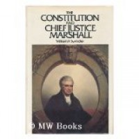 The Constitution And Chief Justice Marshall - William F. Swindler