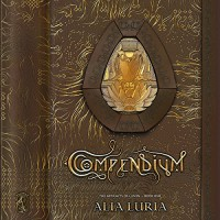 Compendium: Artifacts of Lumin, Book One - Alia Luria, Shiromi Arserio, Willowslip Press
