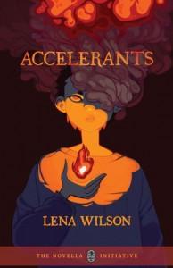 Accelerants - Lena Wilson