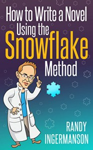 How to Write a Novel Using the Snowflake Method (Advanced Fiction Writing Book 1) - Randy Ingermanson