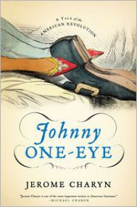 Johnny One-Eye: A Tale of the American Revolution - Jerome Charyn