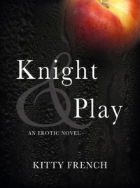 Knight & Play (Knight, #1) - Kitty French