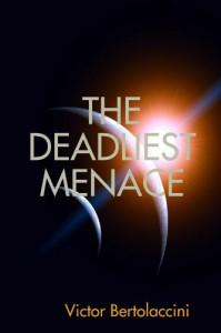 The Deadliest Menace - Victor Bertolaccini