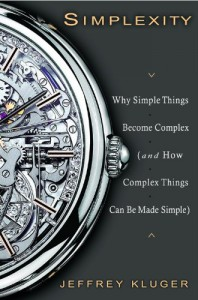 Simplexity: Why Simple Things Become Complex (and How Complex Things Can Be Made Simple) - Jeffrey Kluger