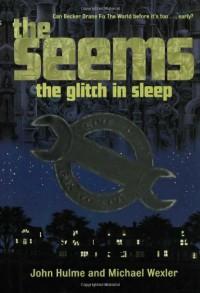 The Glitch in Sleep - John Hulme, Michael Wexler