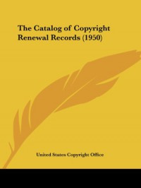 The Catalog of Copyright Renewal Records (1950) - United States Copyright Office
