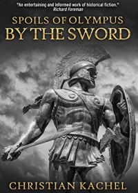 Spoils of Olympus: By the Sword - Christian Kachel