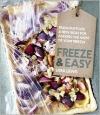 Freeze and Easy: Fabulous Foods and New Ideas for Making the Most Out of Your Freezer - Sara  Lewis