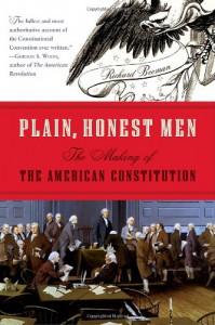 Plain, Honest Men: The Making of the American Constitution - Richard Beeman