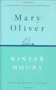 Winter Hours: Prose, Prose Poems, and Poems - Mary Oliver
