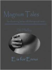 Magnum Tales ~ E is for Ennui - J.M. Hadley