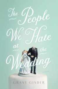 The People We Hate at the Wedding: A Novel - Grant Ginder