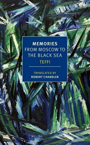 Memories: From Moscow to the Black Sea (New York Review Books Classics) - Anne Marie Jackson, Надежда Тэффи, Robert Chandler, Edythe C. Haber, Elizabeth Chandler