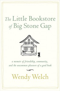 The Little Bookstore of Big Stone Gap: A Memoir of Friendship, Community, and the Uncommon Pleasure of a Good Book - Wendy Welch