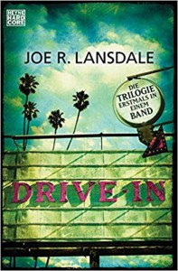 Drive-In: Die Trilogie erstmals in einem Band - Dietmar Dath, Joe R. Lansdale, Alexander Wagner