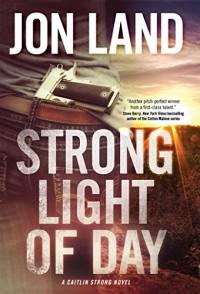 Strong Light of Day: A Caitlin Strong Novel (Caitlin Strong Novels) - Jon Land