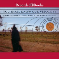 You Shall Know Our Velocity - Dave Eggers, Dion Graham