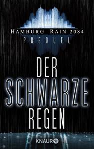 Der schwarze Regen: Hamburg Rain 2084 Prequel (KNAUR eRIGINALS) - Rainer Wekwerth, Rainer Wekwerth
