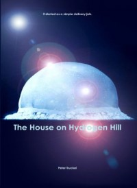 The House on Hydrogen Hill - Peter Truckel