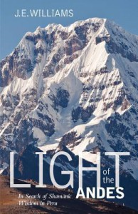 Light of the Andes: In Search of Shamanic Wisdom in Peru - J.E.  Williams