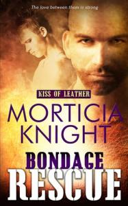 Bondage Rescue (Kiss of Leather #3) - Morticia Knight