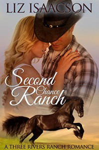 Second Chance Ranch: An Inspirational Western Romance (Three Rivers Ranch Romance Book 1) - Liz Isaacson