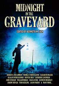 Midnight in the Graveyard - Jeremy Hepler, Chad Lutzke, Kenneth W. Cain, Jonathan Janz, Kealan Patrick Burke, John Everson, Elizabeth Massie, William Meikle, Thomas F. Monteleone, Robert R. McCammon
