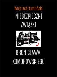Niebezpieczne związki Bronisława Komorowskiego - Wojciech Sumliński