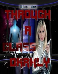 Through A Glass Darkly - Miss Mae