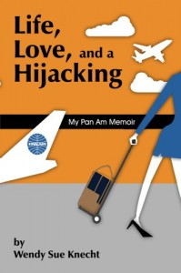 Life, Love, and a Hijacking: My Pan Am Memoir - Wendy Sue Knecht
