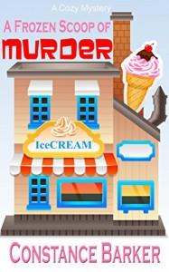 A Frozen Scoop of Murder: A Cozy Mystery (Caesars Creek Mystery Series Book 1) - Constance Barker