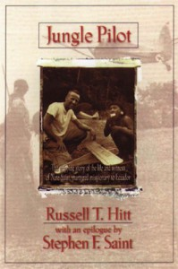 Jungle Pilot: The Gripping Story of the Life and Witness of Nate Saint, Martyred Missionary to Ecuador - Russell T. Hitt