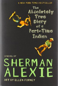 The Absolutely True Diary of a Part-Time Indian - Ellen Forney, Sherman Alexie