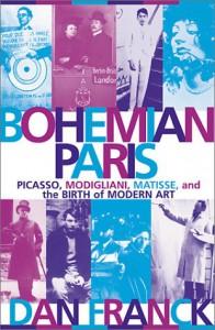 Bohemian Paris: Picasso, Modigliani, Matisse, and the Birth of Modern Art - Dan Franck;Cynthia Liebow
