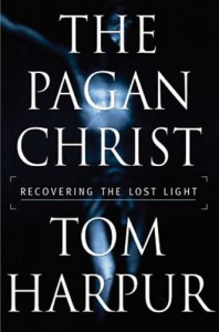 The Pagan Christ: Recovering the Lost Light - Tom Harpur