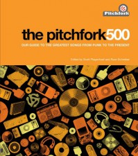 The Pitchfork 500: Our Guide to the Greatest Songs From Punk to the Present - Scott Plagenhoef, Ryan Schreiber