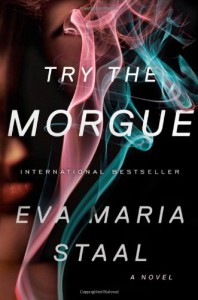 Try the Morgue: A Novel - Eva Maria Staal
