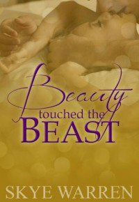 Beauty Touched the Beast - Skye Warren