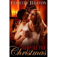 Vampire for Christmas - Felicity E. Heaton