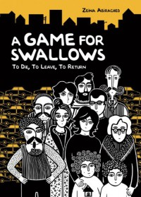 A Game for Swallows: To Die, to Leave, to Return (Single Titles) - Zeina Abirached