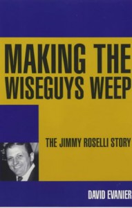Making the Wiseguys Weep: The Jimmy Roselli Story - David Evanier