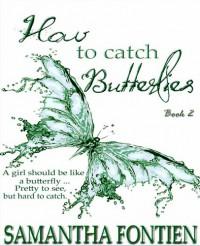 How to Catch Butterflies - Book 2 - Samantha Fontien