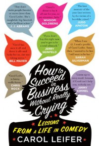 How to Succeed in Business Without Really Crying - Carol Leifer
