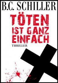 Töten ist ganz einfach - B.C. Schiller