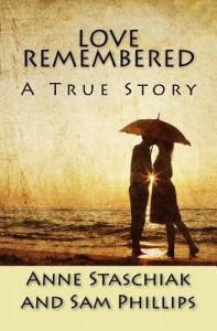 Love Remembered - Anne Staschiak, Sam  Phillips