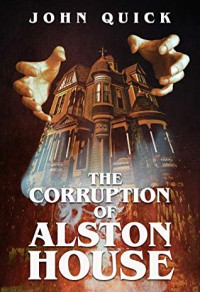 The Corruption of Alston House - John Quick