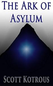 The Ark of Asylum (The Ark Series #1) - Scott Kotrous