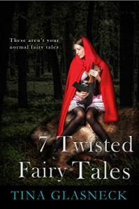 7 Twisted Tales: Fairy Tales with a Twist: Fairy Tales Flash Fiction - Tina Glasneck