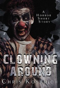 Clowning  Around - Chris  Kosarich